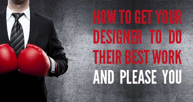 How to get your designer to do their best work and please you.